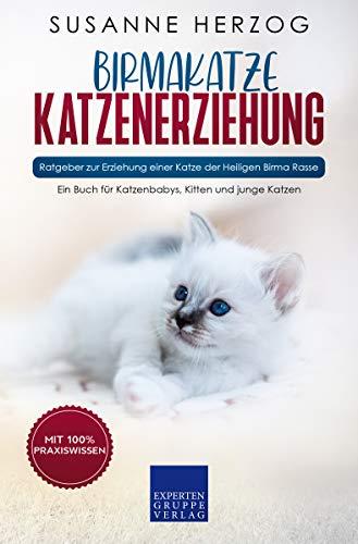 Birma Katzenerziehung - Ratgeber zur Erziehung einer Katze der Birma Rasse: Ein Buch für Katzenbabys, Kitten und junge Katzen