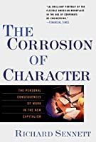 The Corrosion of Character: The Personal Consequences of Work in the New Capitalism by Richard Sennett(2000-01-17)