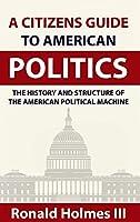 A Citizens Guide To American Politics