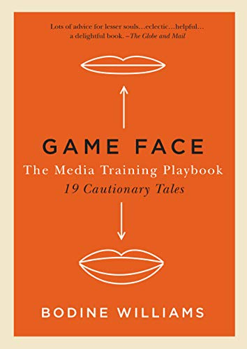 Game Face, The Media Training Playbook: 19 Cautionary Tales