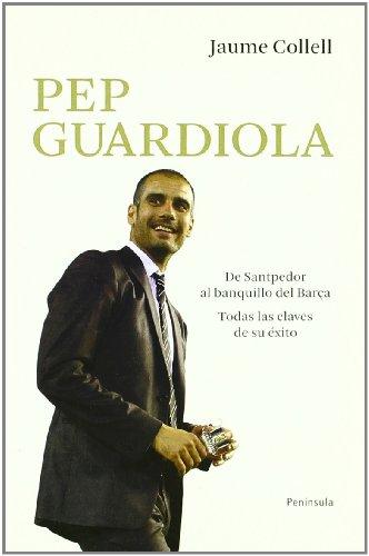Pep Guardiola. De Santpedor al banquillo del Barça: Todas las claves de su éxito (ATALAYA PEQUEÑO)