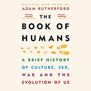 The Book of Humans                   By:                                                                                                                                 Adam Rutherford                               Narrated by:                                                                                                                                 Adam Rutherford                      Length: 5 hrs and 49 mins     82 ratings     Overall 4.6
