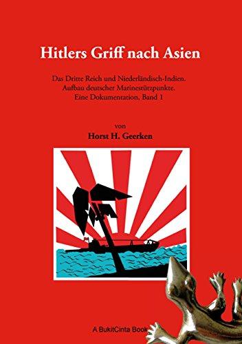 Hitlers Griff nach Asien 1: Das Dritte Reich und Niederländisch-Indien. Aufbau deutscher Marinestützpunkte. Eine Dokumentation, Band 1