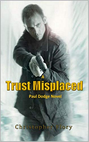 Trust Misplaced: A Paul Dodge Novel by Flory, Christopher