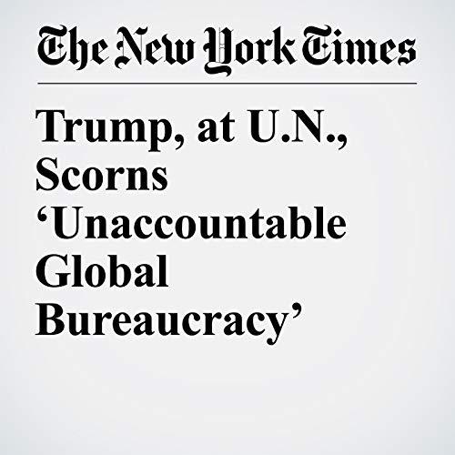 Trump, at U.N., Scorns 'Unaccountable Global Bureaucracy' copertina