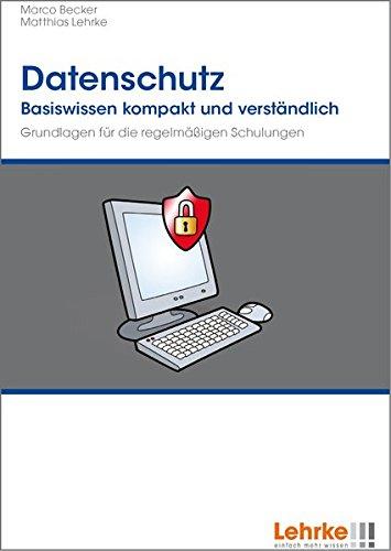 Datenschutz - Grundlagen für die regelmäßigen Schulungen: Basiswissen kompakt und verständlich
