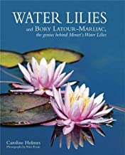 Water Lilies: and Bory Latour-Marliac, the Genius Behind Monet's Water Lilies (GARDEN ART PRES)