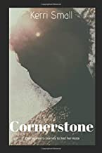 Cornerstone: One woman's journey to find her roots: A True Story by Kerri Small