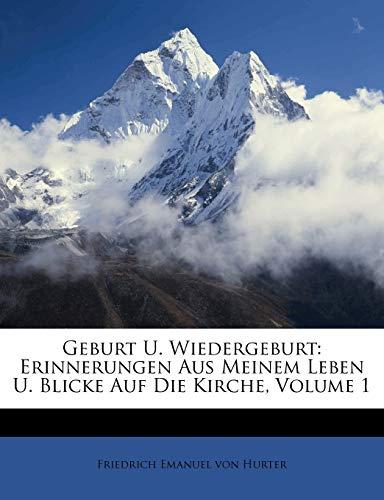 Friedrich Emanuel von Hurter: Geburt U. Wiedergeburt: Erinne: Erinnerungen Aus Meinem Leben U. Blicke Auf Die Kirche, Volume 1