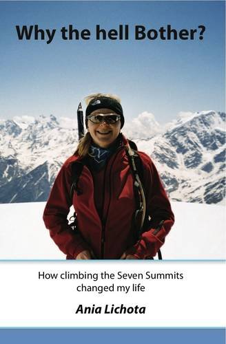 Why the Hell Bother?: How Climbing the Seven Summits Changed My Life