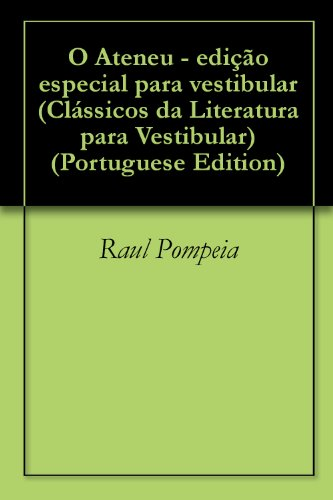 O Ateneu - edição especial para vestibular (Clássicos da Literatura para Vestibular Livro 1)