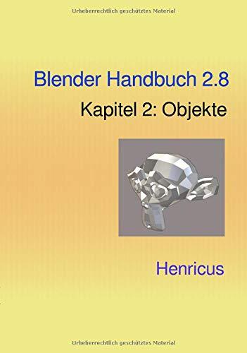Blender- Das Handbuch / Blender Handbuch 2.8: Kapitel 2: Objekte