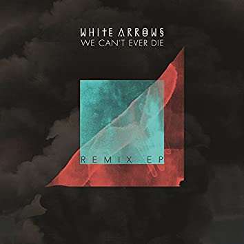 We Can't Ever Die (Remix)