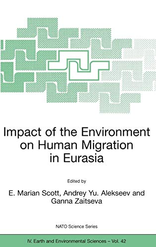 Impact of the Environment on Human Migration in Eurasia: Proceedings of the NATO Advanced Research Workshop, held in St. Petersburg, 15-18 November 2003 (Nato Science Series: IV: (42), Band 42)