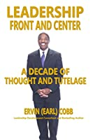 Leadership Front and Center: A Decade of Thought and Tutelage