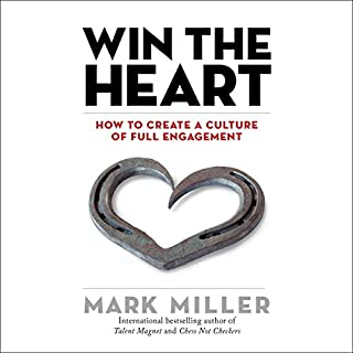 Win the Heart: How to Create a Culture of Full Engagement      The High Performance Series              By:                                                                                                                                 Mark Miller                               Narrated by:                                                                                                                                 Joe Bronzi                      Length: 2 hrs and 40 mins     16 ratings     Overall 4.4