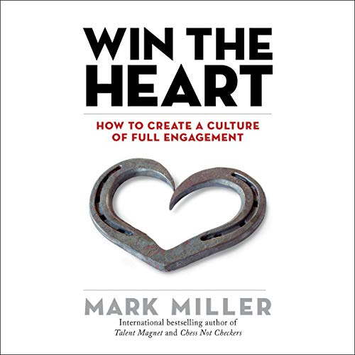 Win the Heart: How to Create a Culture of Full Engagement      The High Performance Series              Written by:                                                                                                                                 Mark Miller                               Narrated by:                                                                                                                                 Joe Bronzi                      Length: 2 hrs and 40 mins     Not rated yet     Overall 0.0