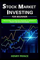 Stock Market Investing for Beginners: Tips, Tricks, and Techniques for the Novice Trader to Generate Profits and Make Money on the Stock Exchange, Passive Income, and Financial Security