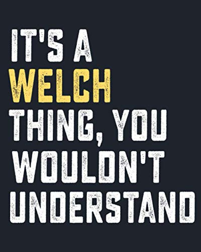 It's a Welch Thing, you wouldn't Understand: Lined Notebook / Journal Gift, Welch name, customized Welch, personalized Welch notebook, Gift Idea for Welch, 6 x 9 in, 120 Pages