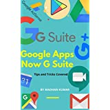 Google Apps - Now G Suite: A Full and Useful Guide on How to Use Google Drive, Google Docs, Google Sheets, Google Slides, Google Forms, Google Calendars, ... Tips and Tricks Covered (English Edition)