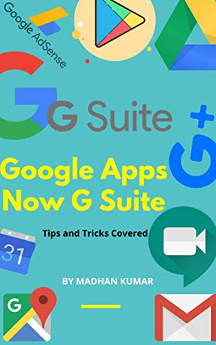 Google Apps - Now G Suite: A Full and Useful Guide on How to Use Google Drive, Google...