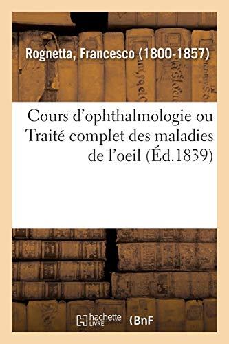 Cours d'ophthalmologie ou Traité complet des maladies de l'oeil: professé publiquement à l'École pratique de médecine de Paris