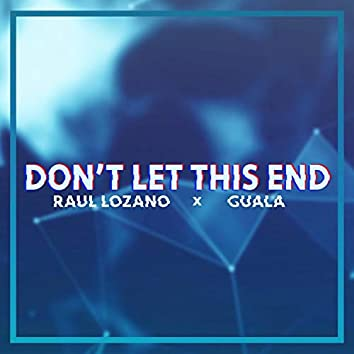 Don't Let This End (feat. Guala)