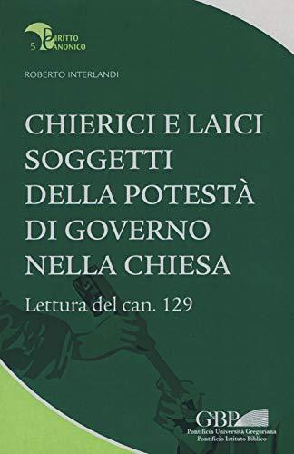 Chierici E Laici Soggetti Della Potesta Di Governo Nella Chiesa: Lettura del Can. 129 (Diritto Canonico, Band 5)