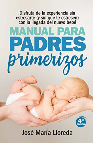 Manual para padres primerizos ( N. Ed.): Todas las claves para vivir esta maravilllosa experiencia sin estresarte (y sin que te estresen) con la llegada del nuevo bebé (Salud y bienestar)