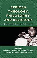 African Theology, Philosophy, and Religions: Celebrating John Samuel Mbiti's Contribution