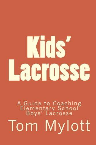 Kids' Lacrosse: A Guide to Coaching Elementary School Boys' Lacrosse