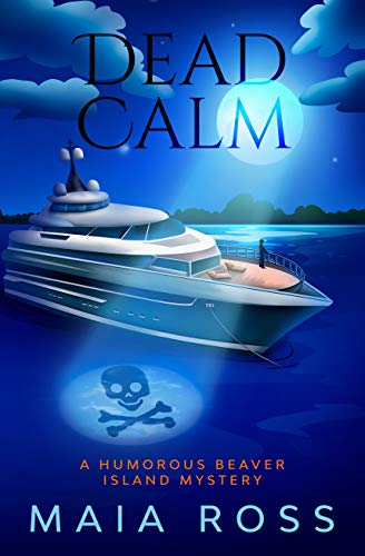 Dead Calm: A Humorous Beaver Island Mystery (The Beaver Island Mysteries Book 2) by [Maia Ross]