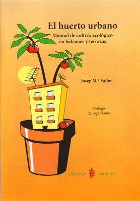 El huerto urbano: Manual de cultivo ecológico en balcones y terrazas (El arte de vivir)