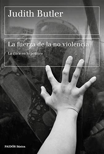 La fuerza de la no violencia: La ética en lo político (Básica)