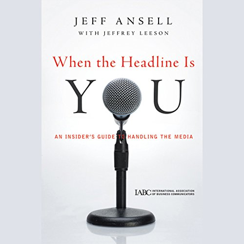 When the Headline Is You: An Insider's Guide to Handling the Media audiobook cover art