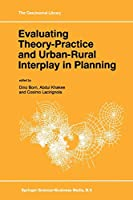 Evaluating Theory-Practice and Urban-Rural Interplay in Planning (GeoJournal Library) (GeoJournal Library, 37)