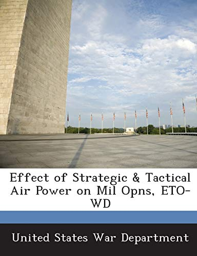 Effect of Strategic & Tactical Air Power on Mil Opns, ETO-WD