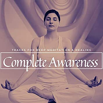Complete Awareness - Tracks For Deep Meditation & Healing