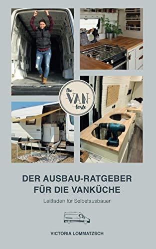 Der Ausbau-Ratgeber für die Vanküche: Leitfaden für Selbstausbauer [vom Transporter zum Camper mit deiner individuellen Küche]