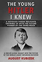 The Young Hitler I Knew: A Boyhood Friend Recounts Growing Up with the Future Fuhrer of the Third Reich