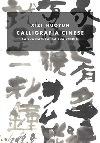 Calligrafia Cinese: La sua Natura La sua Storia