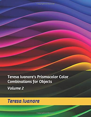 Teresa Ivanore's Prismacolor Color Combinations for Objects: Volume 2