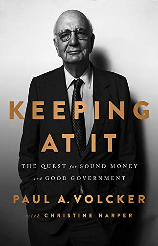 Compare Textbook Prices for Keeping At It: The Quest for Sound Money and Good Government Illustrated Edition ISBN 9781541788312 by Volcker, Paul A,Harper, Christine