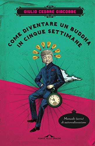 Come diventare un Buddha in cinque settimane: Manuale serio di autorealizzazione