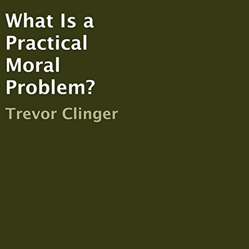 What Is a Practical Moral Problem? audiobook cover art