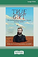 True Girt: The Unauthorised History of Australia (Volume 1) [Standard Large Print 16 Pt Edition]