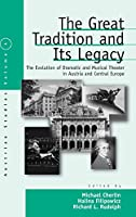 The Great Tradition and Its Legacy: The Evolution of Dramatic and Musical Theater in Austria and Central Europe (Austrian and Habsburg Studies, 4)