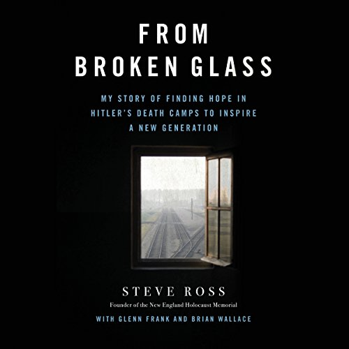 From Broken Glass     My Story of Finding Hope in Hitler's Death Camps to Inspire a New Generation              著者:                                                                                                                                 Steve Ross,                                                                                        Glenn Frank,                                                                                        Brian Wallace                               ナレーター:                                                                                                                                 Robert Blumenfeld,                                                                                        Ray Flynn,                                                                                        Michael Ross                      再生時間: 6 時間  11 分     レビューはまだありません。     総合評価 0.0