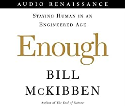 Enough: Staying Human In An Engineered Age