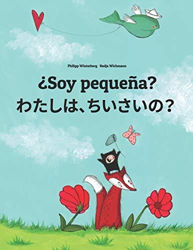 ¿Soy pequeña? Watashi, chisai?: Libro infantil ilustrado español-japonés (Edición bilingüe) - 9781496044457
